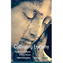 Cultivating Empathy: The Worth and Dignity of Every Person Without Exception