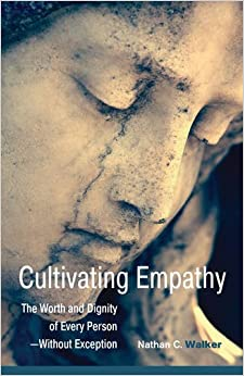 Cultivating Empathy: The Worth And Dignity Of Every Person–Without Exception Nathan C. Walker