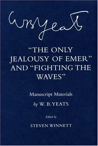 """The Only Jealousy of Emer"" and ""Fighting the Waves"": Manuscript Materials (The Cornell Yeats) ebook"