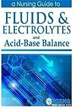 Fluids, Electrolytes and Acid-Base Balance: a Guide for Nurses