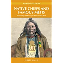 Native Chiefs and Famous Métis: Leadership and Bravery in the Canadian West (Amazing Stories)