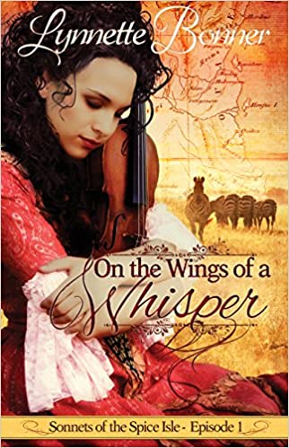 On the Wings of a Whisper: A serialized historical Christian romance. (Sonnets of the Spice Isle Book 1)