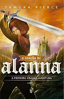 A canção de Alanna: A primeira grande aventura por [Pierce, Tamora]