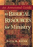 An Annotated Guide to Biblical Resources for Ministry (Annotated Guides (Hendrickson Publishers))