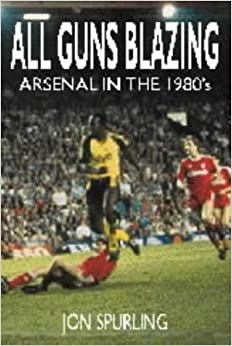 All Guns Blazing - Arsenal in the 1980s
