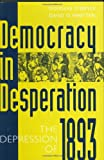 Democracy in Desperation: The Depression of 1893 (Contributions in Economics and Economic History), Douglas Steeples, David O. Whitten, 0313279438