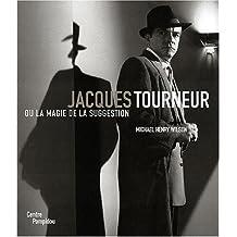 JACQUES TOURNEUR OU LA MAGIE DE LA SUGGESTION 1904-1977