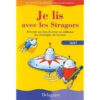 Je lis avec les Stragors, cycle 3, CE2-CM1-CM2. Devenir un bon lecteur en utilisant les stratégies de lecture