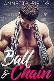 Ball & Chain: A Second Chance Romance (Small Town Bad Boys Book 1)