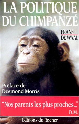 Amazon.fr - La Politique du chimpanzé - Waal, Frans de, Desmond, Morris, Ammicht, U., Thierry, B. - Livres
