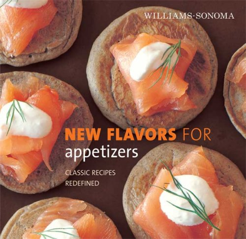 Williams-Sonoma New Flavors for Appetizers: Classic Recipes Redefined (New Flavors For Series) by Amy Sherman