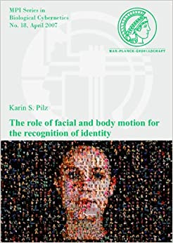 the Role of Facial and Body Motion for the Recognition of Identity (MPI Series in Biological Cybernetics)
