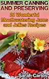 Product review for Summer Canning and Preserving: 21 Wonderful Mouthwatering Jams and Jellies Recipes: (Canning and Preserving Recipes, Canned Food)