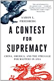 Book cover for A Contest for Supremacy: China, America, and the Struggle for Mastery in Asia