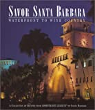 Savor Santa Barbara: Waterfront to Wine Country (A Collection of Recipes from Assistance League of Santa Barbara)