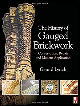The History of Gauged Brickwork: Conservation, Repair and Modern Application (Routledge Series in Conservation and Museology)