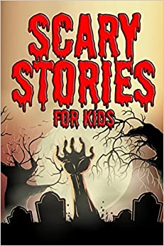 Scary Stories for Kids: Short Spooky and Spine Chilling Stories for Children (Horror Short Stories)