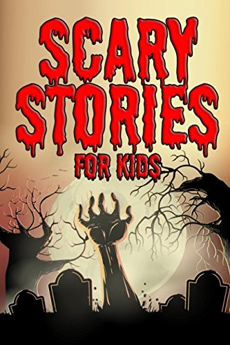 Scary Stories for Kids: Short Spooky and Spine Chilling Stories for Children (Horror Short Stories) ()
