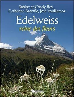 Edelweiss La Reine Des Fleurs 9782884192019 Amazon Com Books