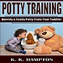 Potty Training: Quickly and Easily Potty Train Your Toddler Audiobook by K.K. Hampton Narrated by Michael Hatak