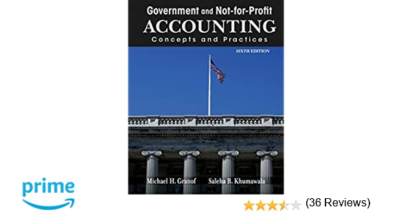 Government and not for profit accounting concepts and practices government and not for profit accounting concepts and practices michael h granof saleha b khumawala 9781118155974 amazon books fandeluxe Gallery
