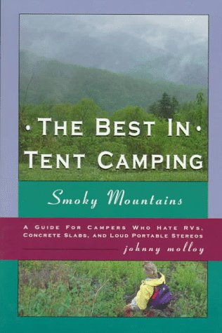 The Best in Tent Camping: Smoky Mountains : A Guide for Campers Who Hate Rvs, Concrete Slabs, and Loud Portable Stereos (Best in Tent Camping Colorado)