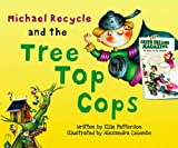 Michael Recycle and the Tree Top Cops, Ellie Patterson, 1613771614