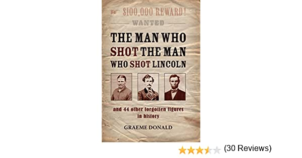 The Man Who Shot the Man Who Shot Lincoln: And 46 Other Stories of ...