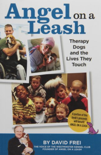 Angel on a Leash: Therapy Dogs and the Lives They Touch by BowTie Press