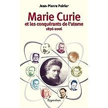 Marie Curie et les conquérants de l'atome: 1896-2006 (HISTOIRE)