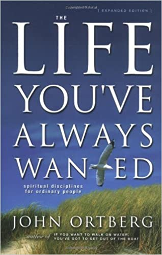 Book The Life You've Always Wanted: Spiritual Disciplines for Ordinary People (Expanded and Adapted for Small Groups) by John Ortberg (2002-10-01)