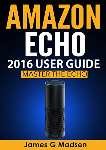 Download PDF Amazon Echo 2016 User Guide - Master The Echo