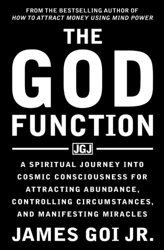 The God Function: A Spiritual Journey into Cosmic Consciousness for Attracting Abundance, Controlling Circumstances, and Manifesting Miracles