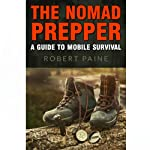 The Nomad Prepper: A Guide to Mobile Survival | Robert Paine