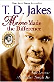 Mama Made the Difference, T. D. Jakes, 0425213889