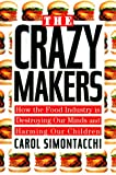 The Crazy Makers: How the American Food Industry is Destroying Our Minds and Harming Our Children: How the Food Industry Is Destroying Our Minds and Harming Our Children