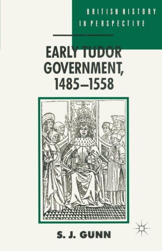 Early Tudor Government, 1485–1558 (British History In Perspective)