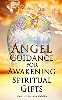 Angel Guidance for Awakening Spiritual Gifts: Uncover your natural ability by [Rae, Z.Z. ]