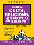Bruce and Stan's Guide to Cults, Religions and Spiritual Beliefs, Bruce Bickel and Stan Jantz, 0736901523