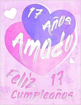 Feliz 17 Cumpleaños: 17 Años Amado, Decir feliz cumpleaños ...