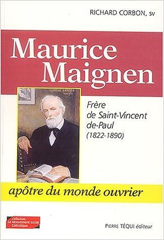 Maurice maignen frere de saint vincent de paul (1822 1890) apotre du monde ouvrier