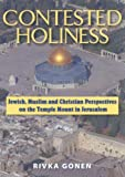 Contested Holiness : Jewish, Muslim, and Christian Perspectives on the Temple Mount in Jerusalem, Gonen, Rivka, 0881257990