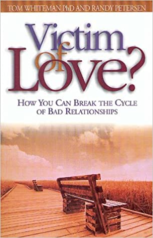 Amazoncom Victim Of Love How You Can Break The Cycle Of Bad