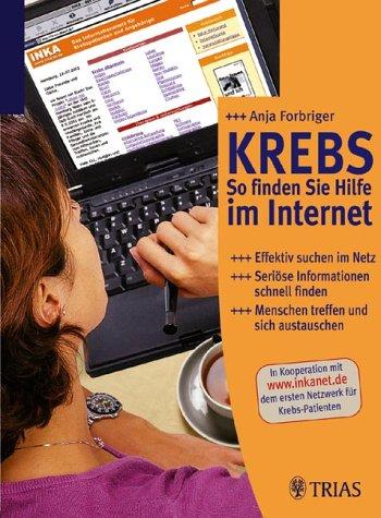 Krebs - So finden Sie Hilfe im Internet. Effektiv suchen im Netz - Seriöse Informationen schnell finden - Menschen treffen und sich austauschen
