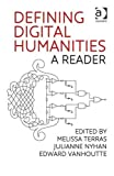 Defining Digital Humanities : A Reader, Terras, Melissa and Nyhan, Julianne, 140946962X