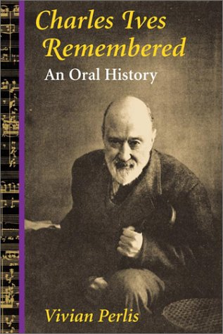 Charles Ives Remembered: AN ORAL HISTORY (Music in American Life)