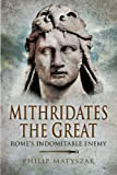 Mithridates the Great, Philip Matyszak, 1844158349