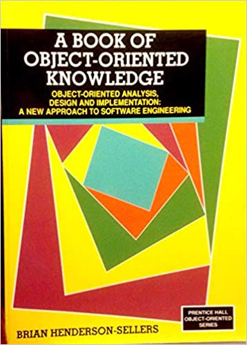 Book Of Object Oriented Knowledge Object Oriented Analysis Design And Implementation A New Approach To Software Engineering Prentice Hall Object Oriented Series Bk 1 Henderson Sellers Brian 9780130594457 Amazon Com Books