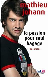 La passion pour seul bagage par Mathieu Johann