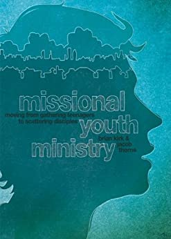 Missional Youth Ministry: Moving from Gathering Teenagers to Scattering Disciples (Youth Specialties) by [Kirk, Brian, Thorne, Jacob]